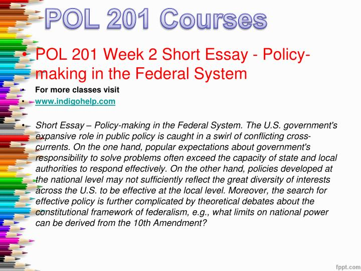 short essay policy making in the federal system College essay writing service tutorial pol 201 week 2 short essay – policy-making in the federal system the us government's expansive role in public policy is caught in a swirl of conflicting cross-currents.
