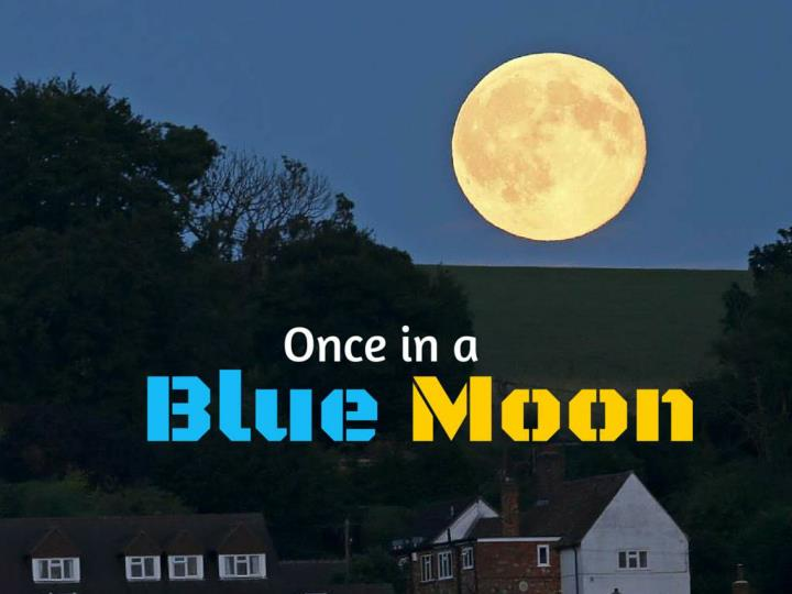 once in a blue moon n.