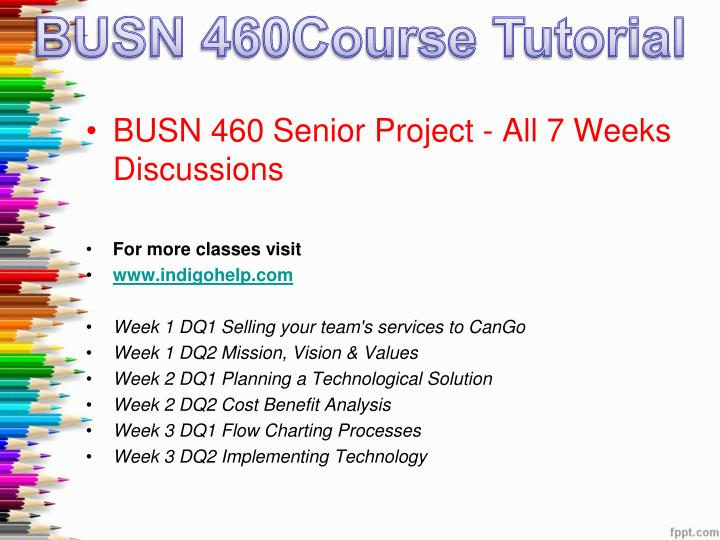 busn 460 senior project syllabus Category: busn 460 posted on january 8 busn 460 senior project week 7 cango final report and this project is your new job in previous courses.
