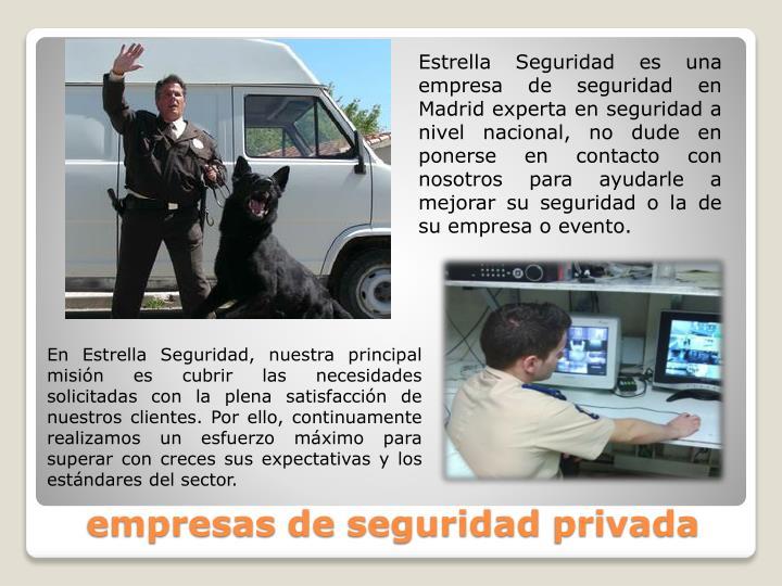 Estrella Seguridad es una empresa de seguridad en Madrid experta en seguridad a nivel nacional, no dude en ponerse en contacto con nosotros para ayudarle a mejorar su seguridad o la de su empresa o evento.