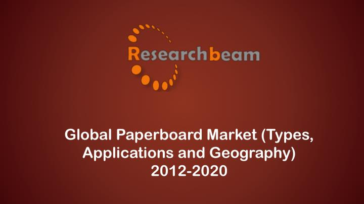 Global Paperboard Market (Types, Applications and Geography) 2012-2020