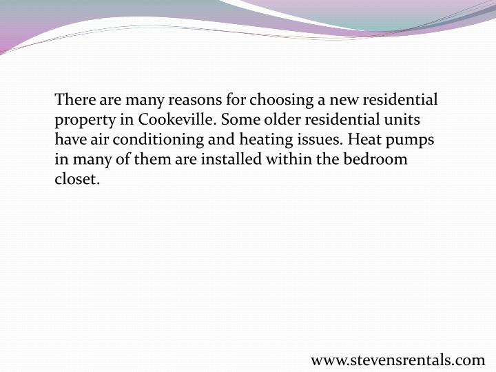 There are many reasons for choosing a new residential property in Cookeville. Some older residential units have air conditioning and heating issues. Heat pumps in many of them are installed within the bedroom closet.