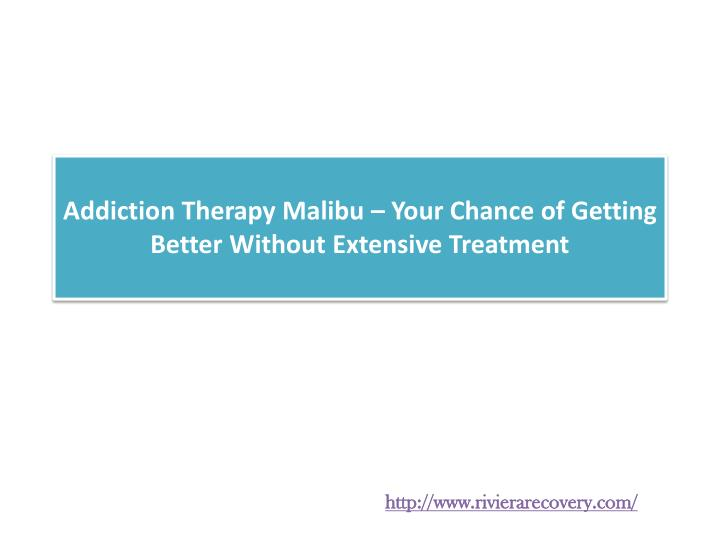Addiction Therapy Malibu – Your Chance of Getting Better Without Extensive Treatment