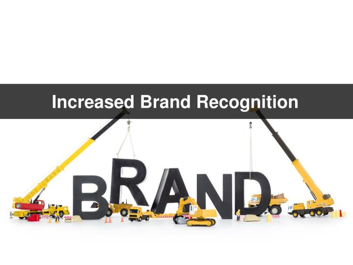 Increased Brand Recognition