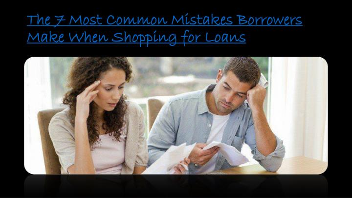 the 7 most common mistakes borrowers make when shopping for loans n.