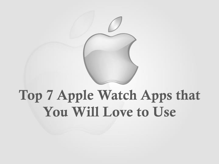 top 7 apple watch apps that you will love to use n.