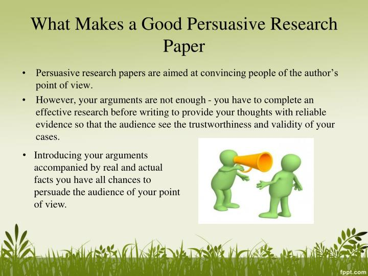 good topics for a persuasive research paper Interesting topics for persuasive essay  so, the persuasive research paper is a tool that can improve student's knowledge and teach how to work with data we have clarified the essence so, it is time to speak about the structure of this work  good persuasive essay topics should the government reveal the hidden state information.
