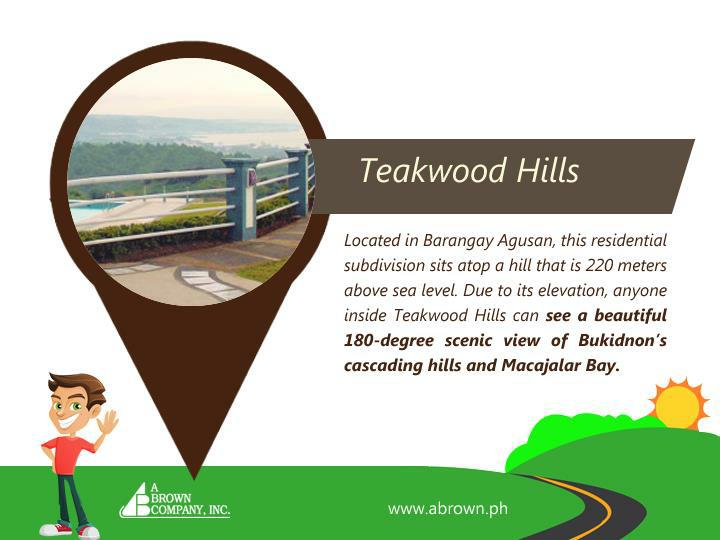 Located in Barangay Agusan, this residential subdivision sits atop a hill that is 220 meters above sea level. Due to its elevation, anyone inside Teakwood Hills can see a beautiful 180-degree scenic view of Bukidnon