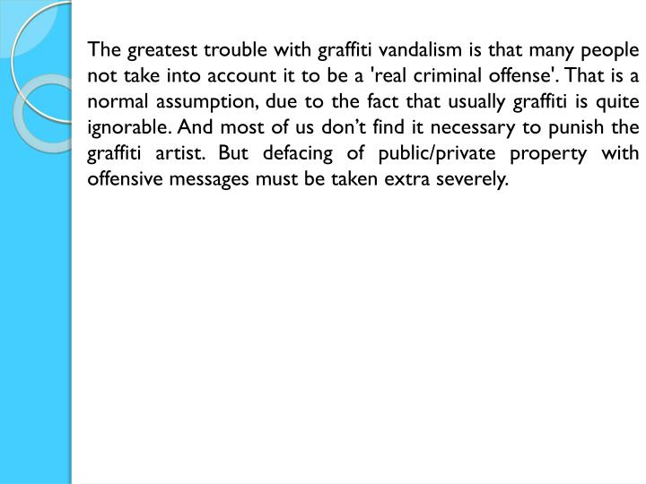 The greatest trouble with graffiti vandalism is that many people not take into account it to be a 'r...