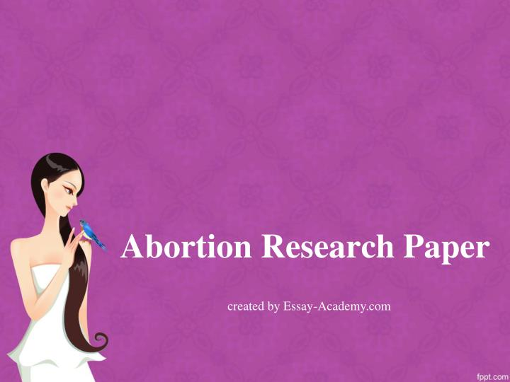 a paper on abortion Ethical/legal issue research paper on abortion ethical/legal issue research paper on abortion name: school: course/number: august 3, 2011 instructor name.