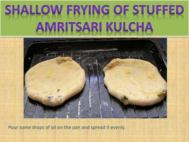 Shallow frying of stuffed amritsari kulcha