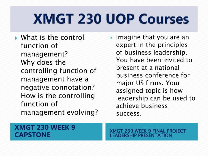 final presentation xmgt 230 View notes - week 9 final from xmgt 230 at university of phoenix managementandleadership introductiontoleadership explain the differences between management and leadership and how cultivating.