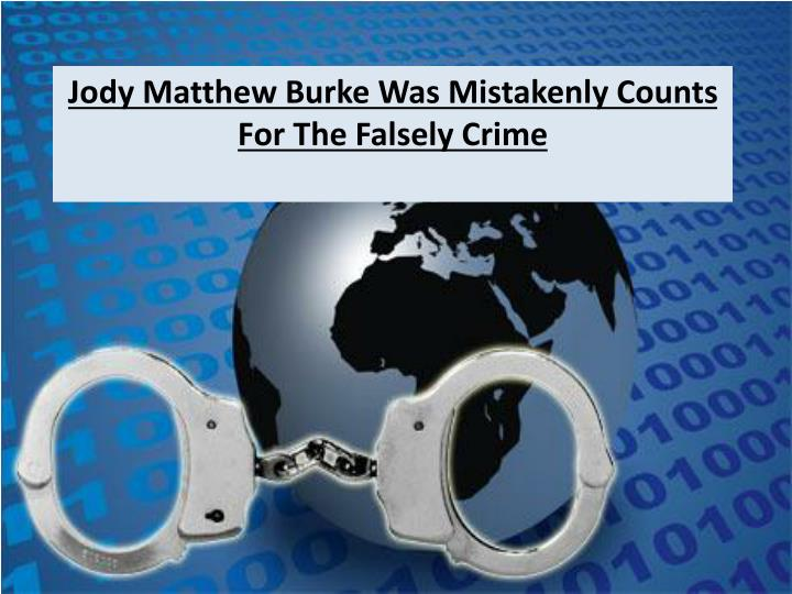 Jody Matthew Burke Was Mistakenly Counts For The Falsely Crime