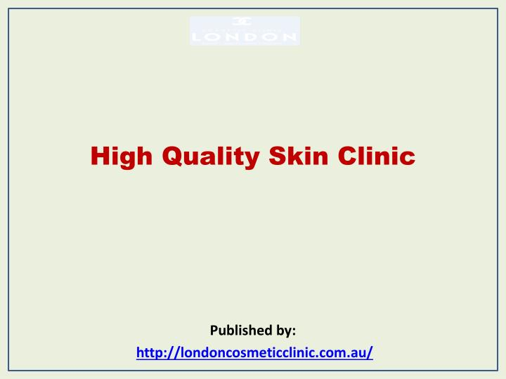 High quality skin clinic published by http londoncosmeticclinic com au