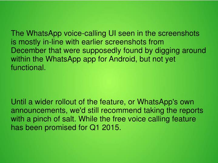 The WhatsApp voice-calling UI seen in the screenshots is mostly in-line with earlier screenshots from December that were supposedly found by digging around within the WhatsApp app for Android, but not yet functional.