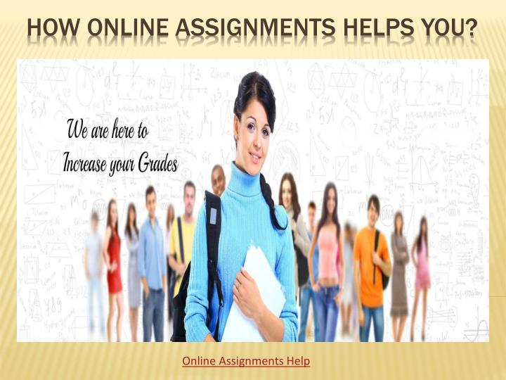 do assignment online Feel free to ask for online assignment help at grademinerscom a team of qualified writers, editors & proofreaders is ready to help you we will provide you with tailor-made papers written from the ground up in accordance with your instructions.