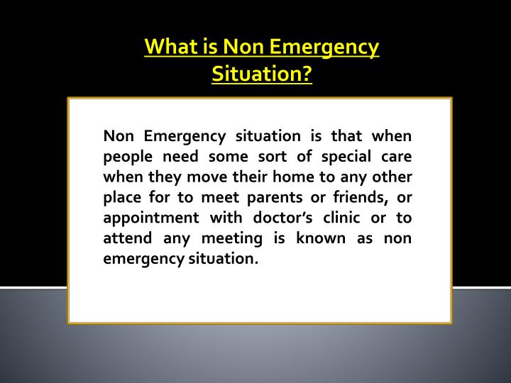 What is Non Emergency Situation?