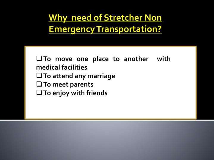 Why  need of Stretcher Non Emergency Transportation?