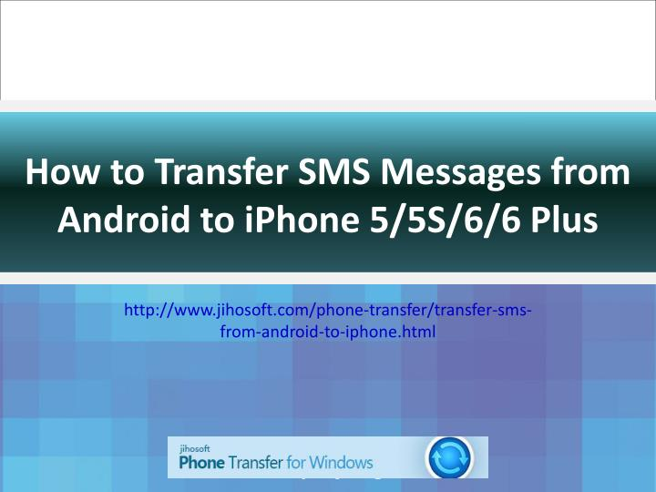 how to transfer text messages from iphone to iphone ppt how to transfer sms from android to iphone 6 6 plus 2284