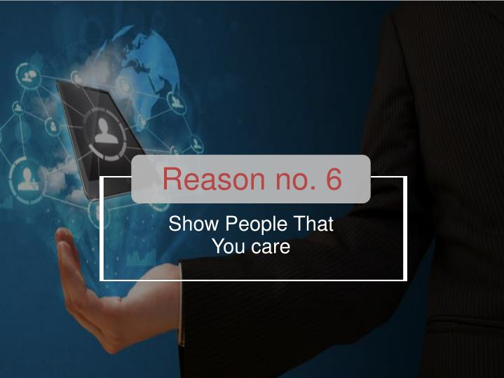 Reason no. 6