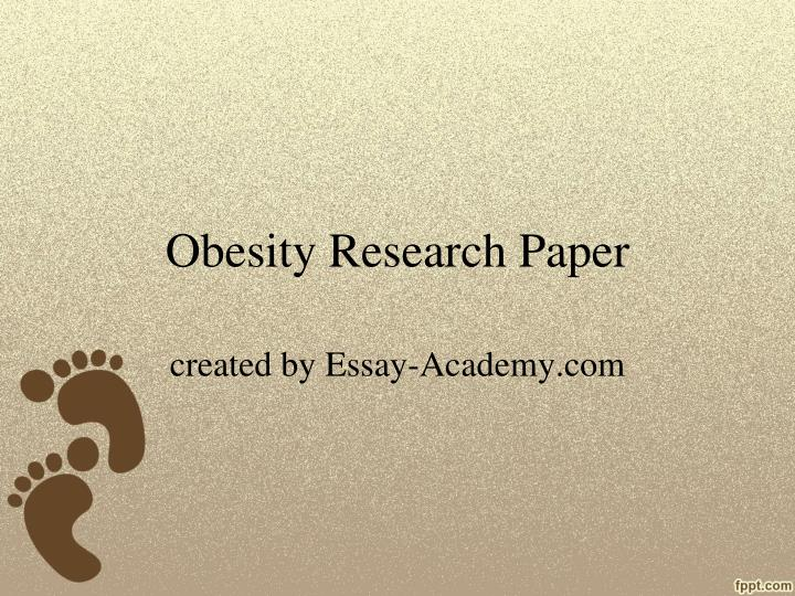 my research paper on obesity Apa research paper (mirano)  obesity: medication the paper compares the effectiveness for adolescents of the only two drugs approved by the food and.