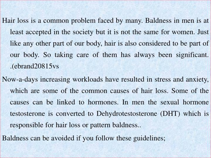 Hair loss is a common problem faced by many. Baldness in men is at least accepted in the society bu...