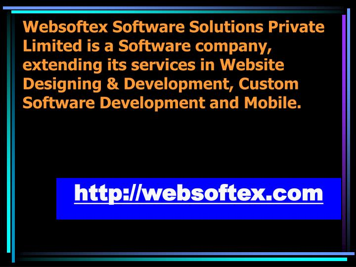 Websoftex Software Solutions Private Limited is a Software company, extending its services in Website Designing & Development, Custom Software Development and Mobile.
