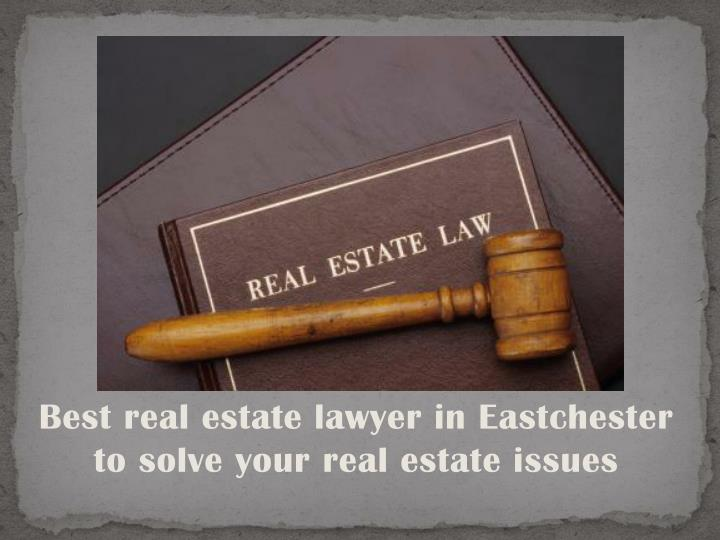 best real estate lawyer in eastchester to solve your real estate issues n.