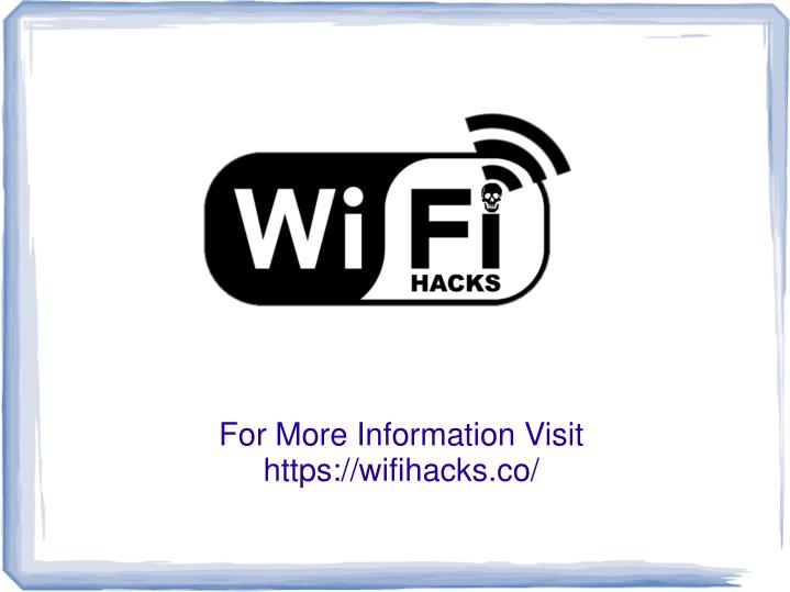 For more information visit https wifihacks co