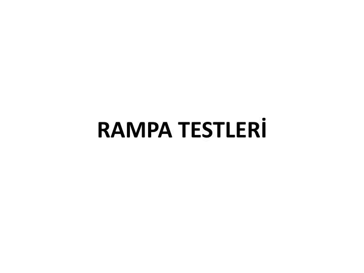 RAMPA TESTLERİ