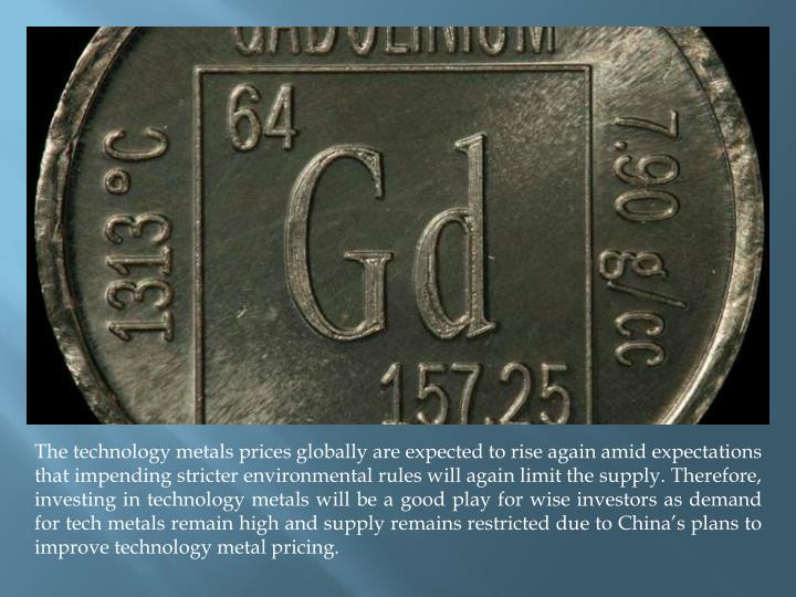 The technology metals prices globally are expected to rise again amid expectations