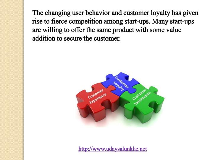 The changing user behavior and customer loyalty has given rise to fierce competition among start-ups. Many start-ups are willing to offer the same product with some value addition to secure the customer.