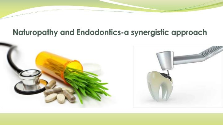 naturopathy and endodontics a synergistic approach n.