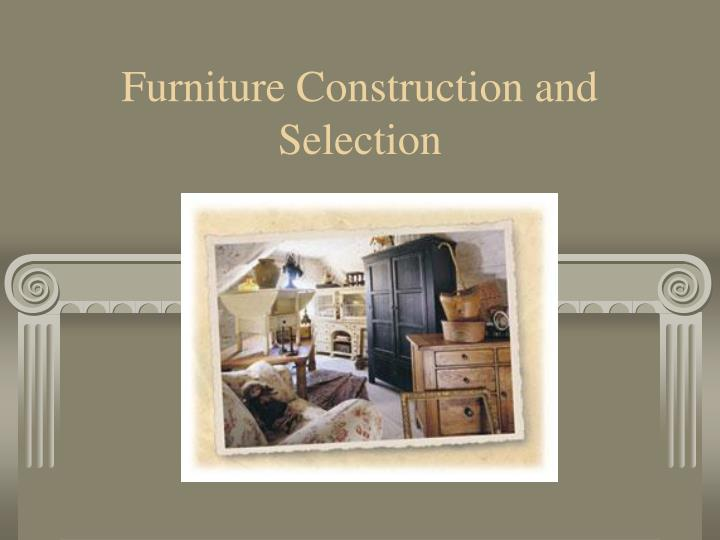 furniture construction and selection n.
