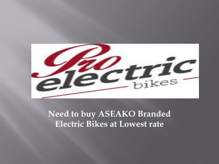 need to buy aseako branded electric bikes at lowest rate n.