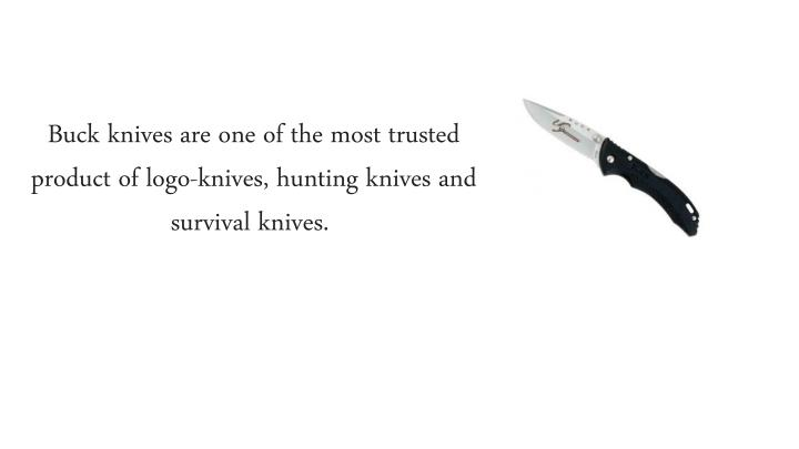 Buck knives are one of the most trusted product of logo-knives, hunting knives and survival knives.