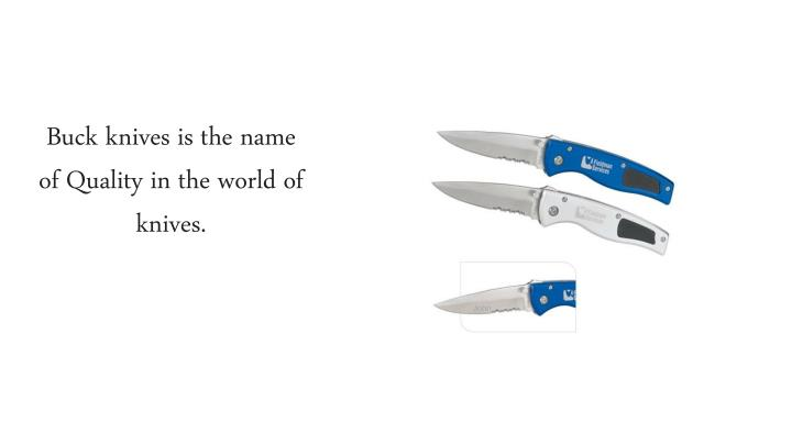 Buck knives is the name of Quality in the world of knives.