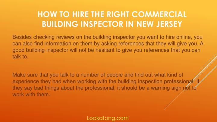 Besides checking reviews on the building inspector you want to hire online, you
