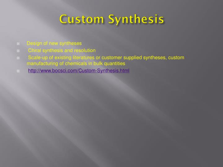 Custom synthesis