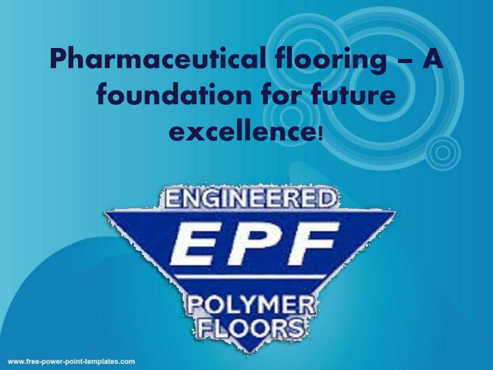 pharmaceutical flooring a foundation for future excellence n.