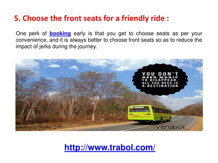 5. Choose the front seats for a friendly ride :