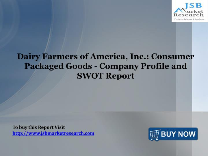 dairy farmers of america inc consumer packaged goods company profile and swot report n.