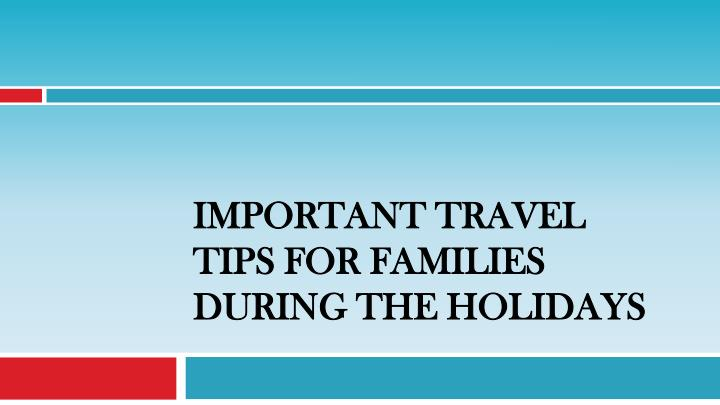 important travel tips for families during the holidays n.