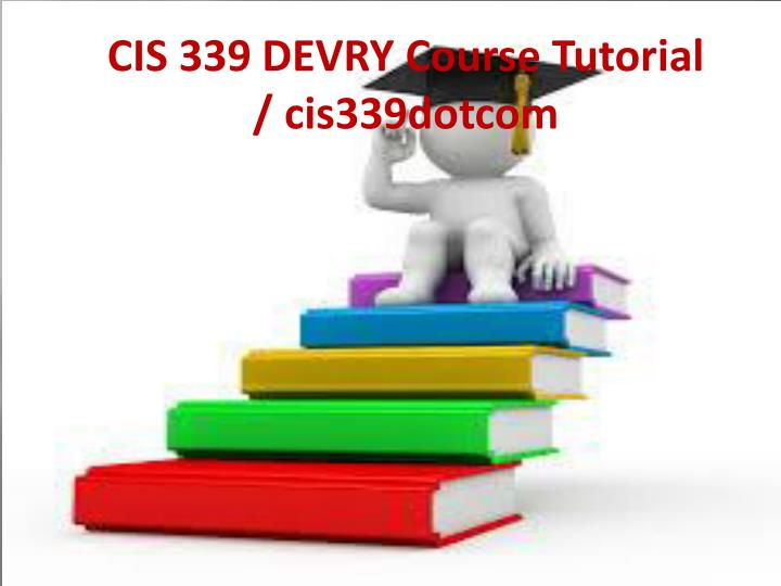 CIS 339 DEVRY Course Tutorial / cis339dotcom