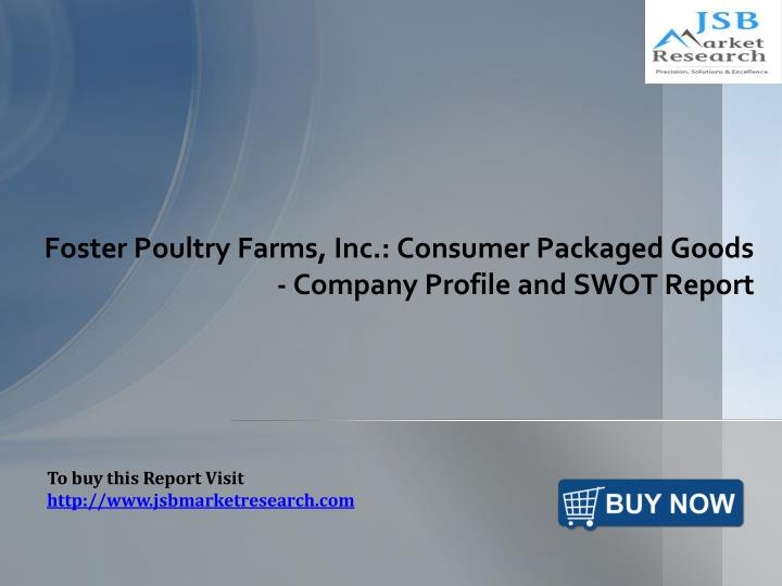 foster poultry farms inc consumer packaged goods company profile and swot report n.