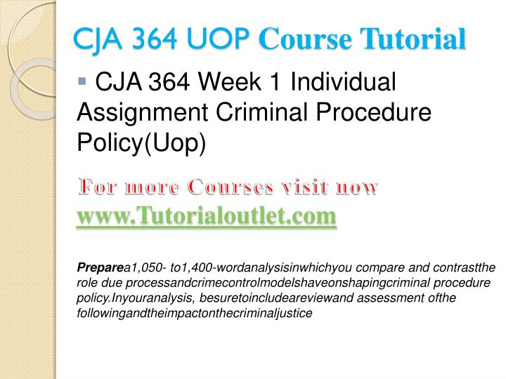 cja 364 week 1 individual assignment Hey are you in need of this answer we will write it from scratch order now cja 364 week 1 individual assignment criminal procedure policy do you still need this answer it will be written from scratch by our tutors guarantee: on time delivery 24/7 support service 100% original essays grammar error free essays 100% [.