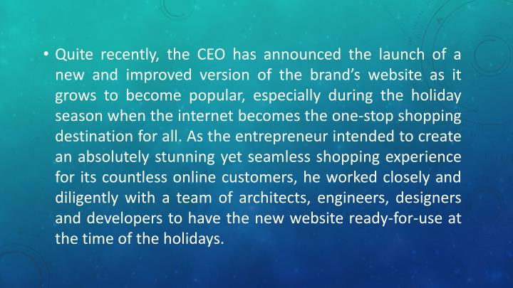 Quite recently, the CEO has announced the launch of a new and improved version of the brand's website as it grows to become popular, especially during the holiday season when the internet becomes the one-stop shopping destination for all.