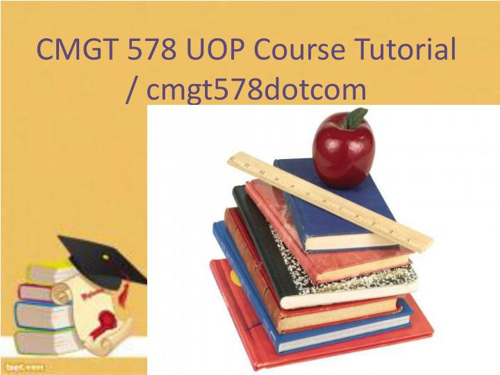 cmgt 578 uop course tutorial cmgt578dotcom n.