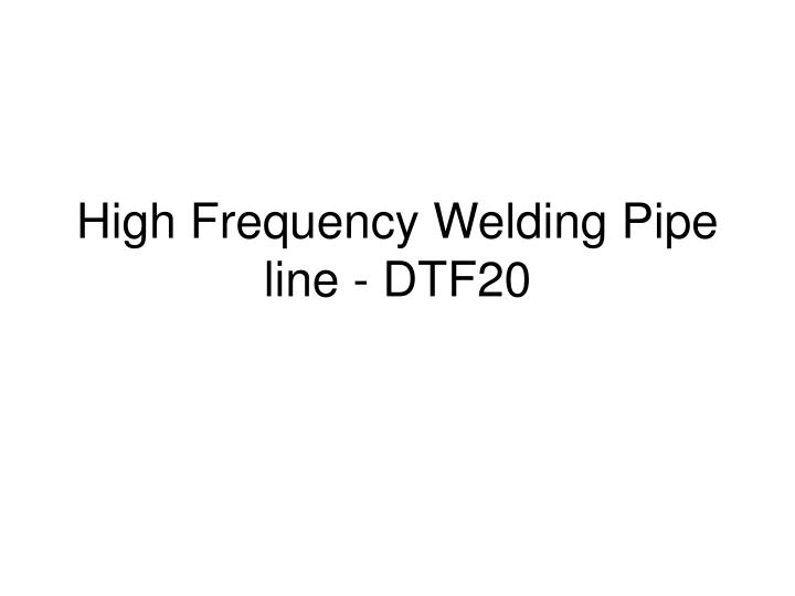 high frequency welding pipe line dtf20 n.
