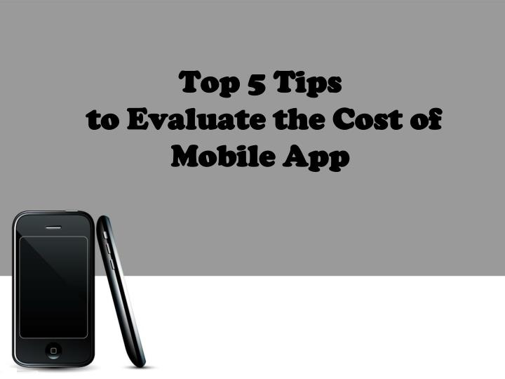 top 5 tips to evaluate the cost of mobile app n.